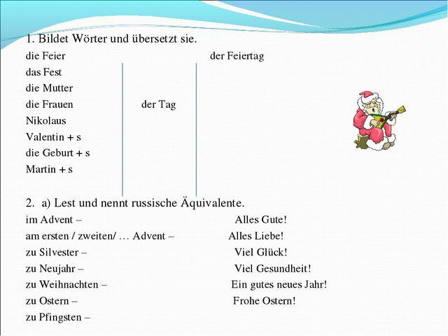 1. Bildet Wörter und übersetzt sie. die Feier der Feiertag das Fest die Mutte...
