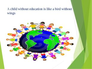 A child without education is like a bird without wings
