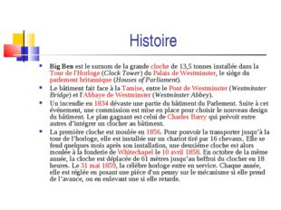 Histoire Big Ben est le surnom de la grande cloche de 13,5tonnes installée d