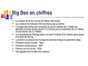 Big Ben en chiffres La hauteur de la tour est de 96mètres (340 pieds). Les v
