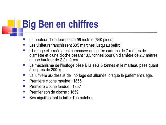 Big Ben en chiffres La hauteur de la tour est de 96mètres (340 pieds). Les v...
