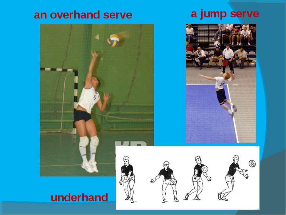underhand an overhand serve a jump serve