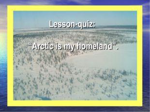 "Lesson-quiz: ""Arctic is my homeland""."