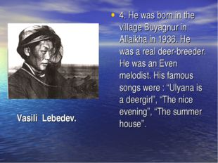 4. He was born in the village Buyagnur in Allaikha in 1936. He was a real dee