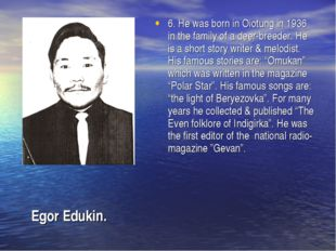 6. He was born in Oiotung in 1936 in the family of a deer-breeder. He is a sh