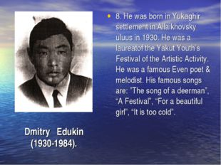 8. He was born in Yukaghir settlement in Allaikhovsky uluus in 1930. He was a