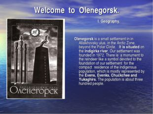 Welcome to Olenegorsk. I. Geography. Olenegorsk is a small settlement in in A