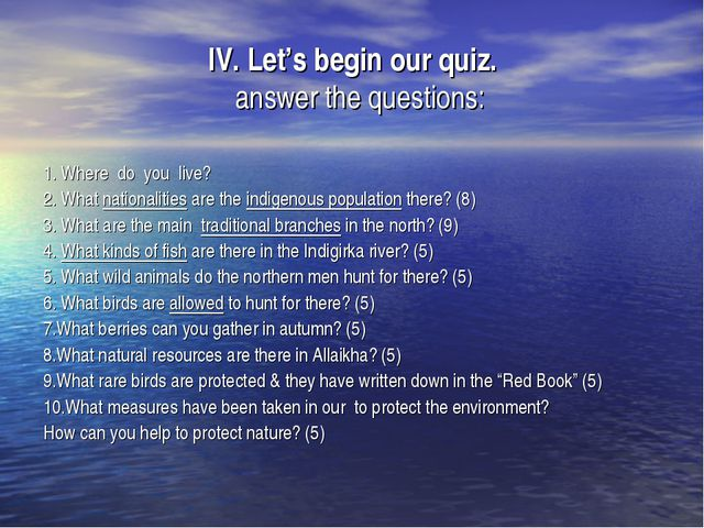 IV. Let's begin our quiz. answer the questions: 1. Where do you live? 2. What...