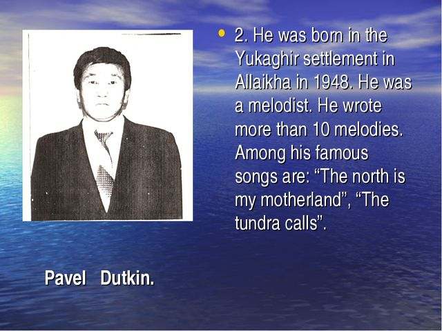 2. He was born in the Yukaghir settlement in Allaikha in 1948. He was a melod...