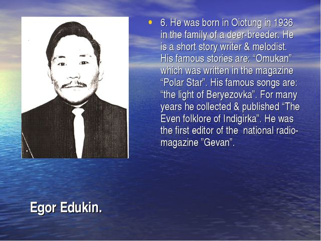 6. He was born in Oiotung in 1936 in the family of a deer-breeder. He is a sh...