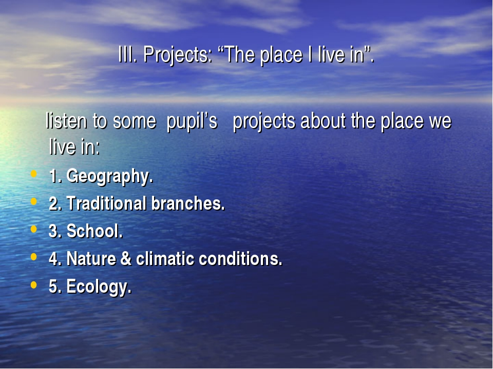 """III. Projects: """"The place I live in"""". listen to some pupil's projects about t..."""