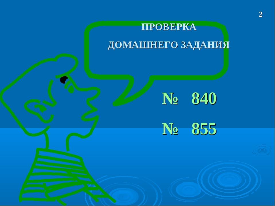 № 840 № 855 ПРОВЕРКА ДОМАШНЕГО ЗАДАНИЯ 2