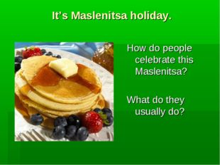 It's Maslenitsa holiday. How do people celebrate this Maslenitsa? What do the