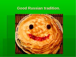 Good Russian tradition.