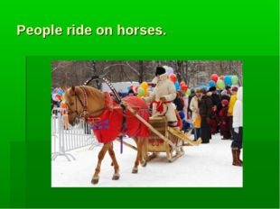 People ride on horses.
