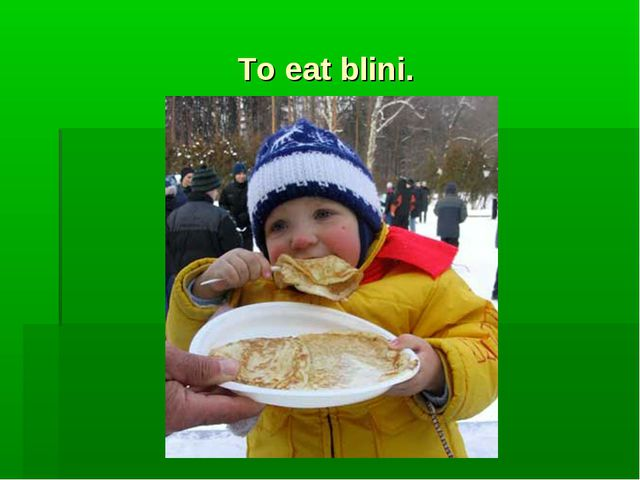 To eat blini.