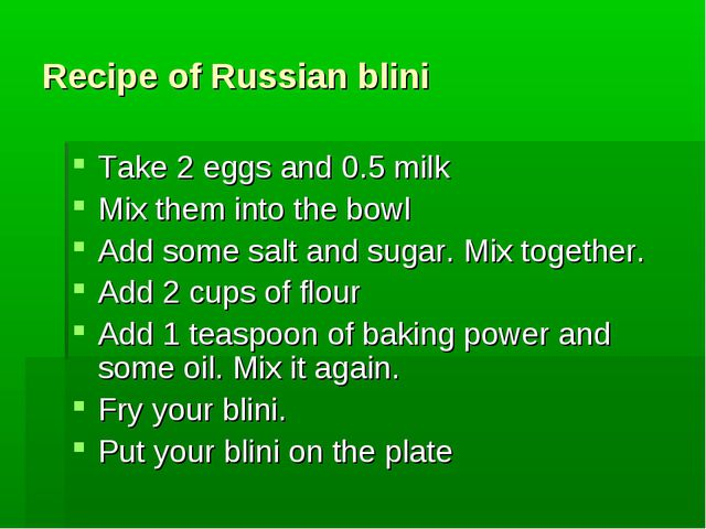 Recipe of Russian blini Take 2 eggs and 0.5 milk Mix them into the bowl Add s...