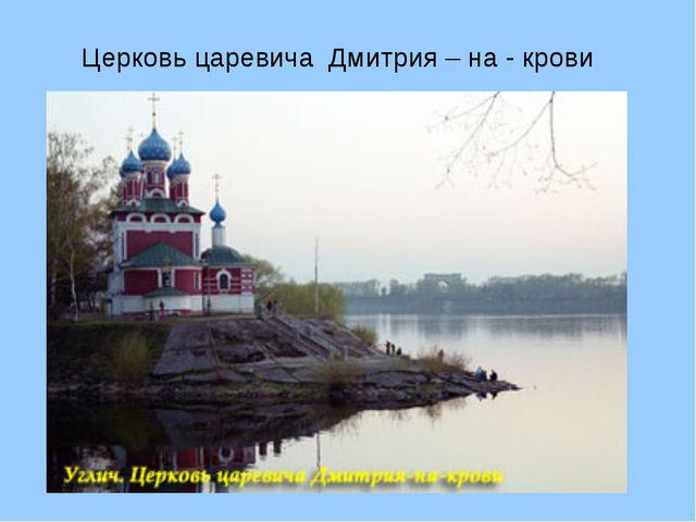 Церковь царевича Дмитрия – на - крови