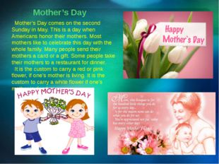 Mother's Day Mother's Day comes on the second Sunday in May. This is a day wh