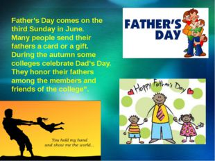 Father's Day comes on the third Sunday in June.	 Many people send their fathe