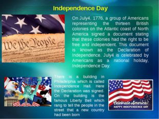 Independence Day On July4, 1776, a group of Americans representing the thirt