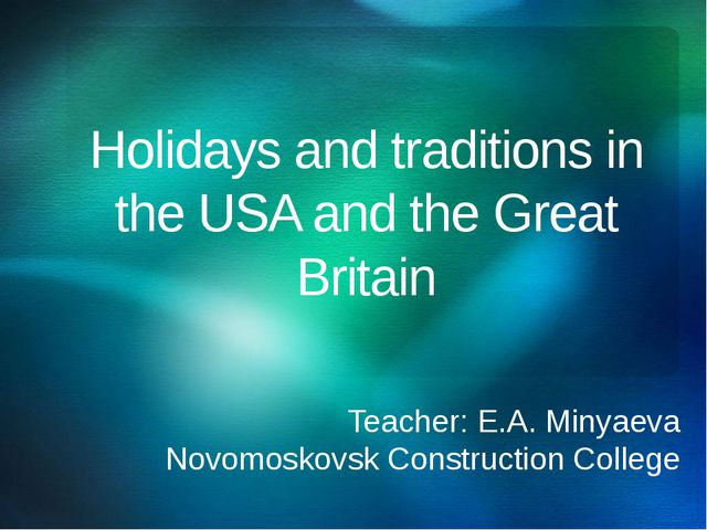 Holidays and traditions in the USA and the Great Britain Teacher: E.A. Minyae...