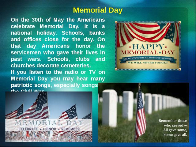 Memorial Day On the 30th of May the Americans celebrate Memorial Day. It is a...
