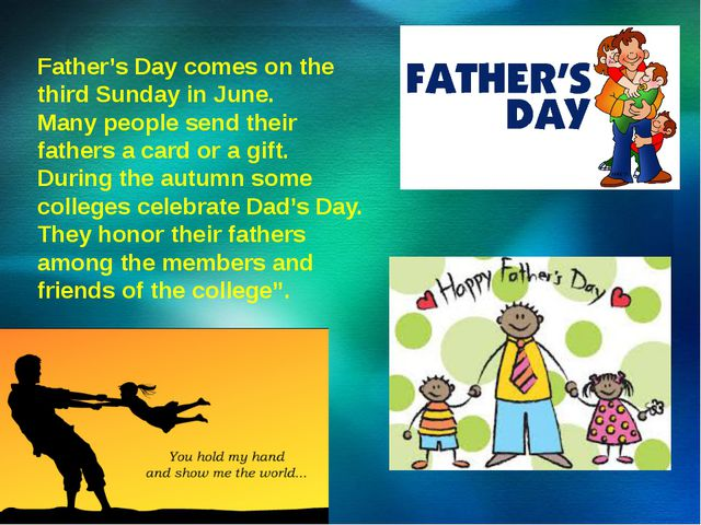 Father's Day comes on the third Sunday in June.	 Many people send their fathe...