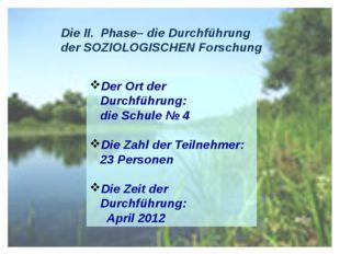 Die II. Phase– die Durchführung der SOZIOLOGISCHEN Forschung Der Ort der Durc
