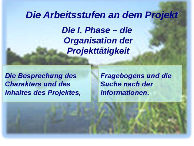 Die I. Phase – die Organisation der Projekttätigkeit Die Arbeitsstufen an de...