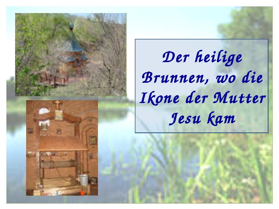 Der heilige Brunnen, wo die Ikone der Mutter Jesu kam