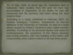 On 20 May 1506, at about age 55, Columbus died in Valladolid, fairly wealthy