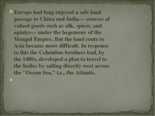 Europe had long enjoyed a safe land passage to China and India— sources of va
