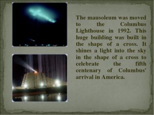 The mausoleum was moved to the Columbus Lighthouse in 1992. This huge buildi