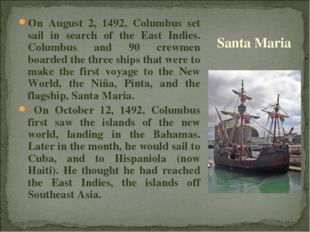 On August 2, 1492, Columbus set sail in search of the East Indies. Columbus a
