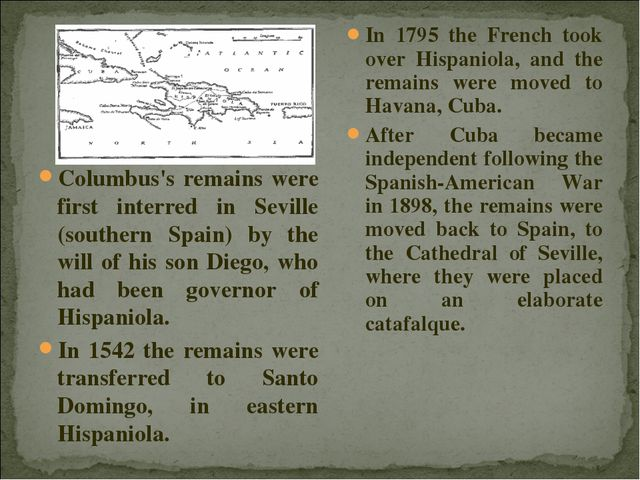 Columbus's remains were first interred in Seville (southern Spain) by the wil...
