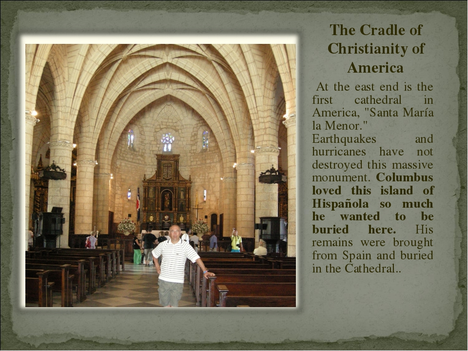 The Cradle of Christianity of America At the east end is the first cathedral...