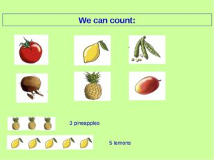 We can count: 3 pineapples 5 lemons