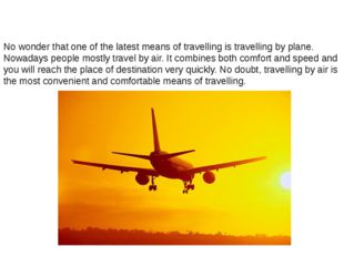 No wonder that one of the latest means of travelling is travelling by plane.