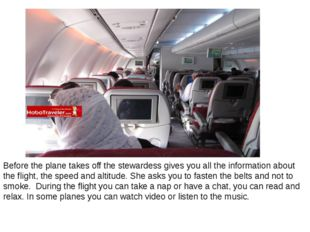 Before the plane takes off the stewardess gives you all the information about