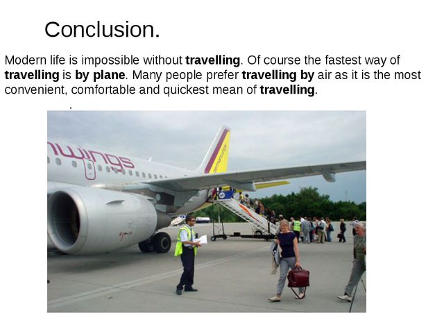 Modern life is impossible without travelling. Of course the fastest way of tr...