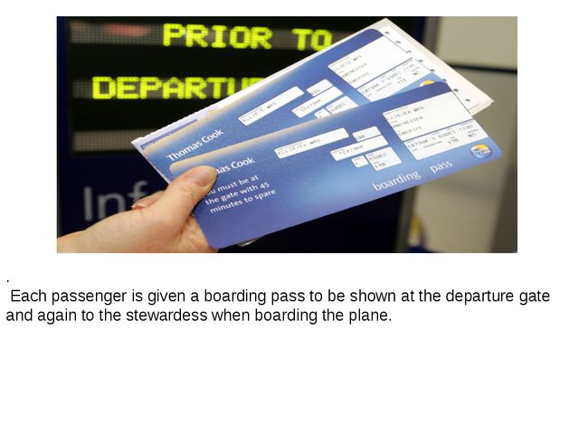. Each passenger is given a boarding pass to be shown at the departure gate a...