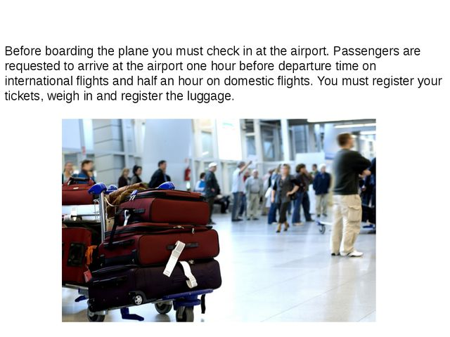 Before boarding the plane you must check in at the airport. Passengers are re...