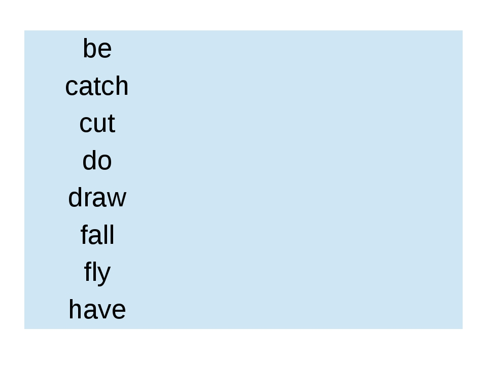 be catch cut do draw fall fly have