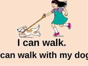 I can walk. I can walk with my dog.