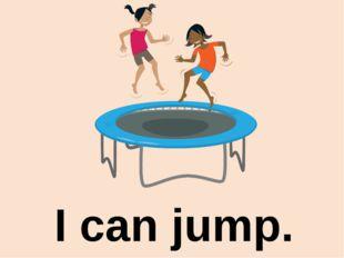 I can jump.