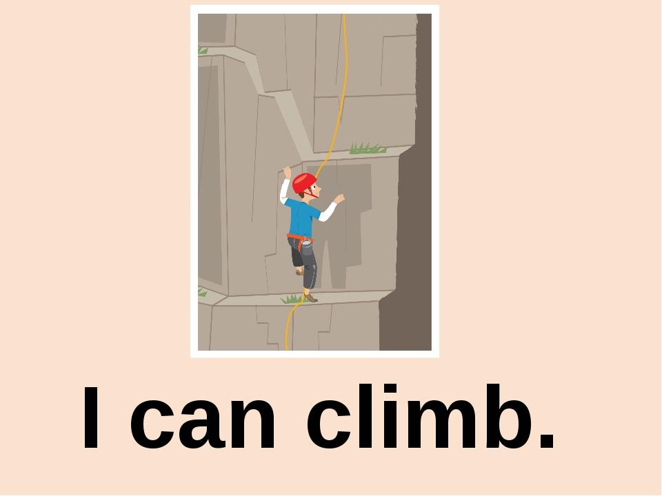 I can climb.