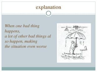explanation When one bad thing  happens, a lot of other bad things also happe
