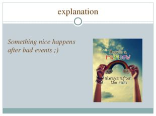 explanation Something nice happens after bad events ;)