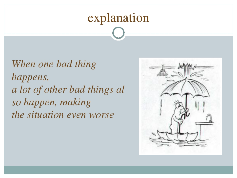 explanation When one bad thing  happens, a lot of other bad things also happe...